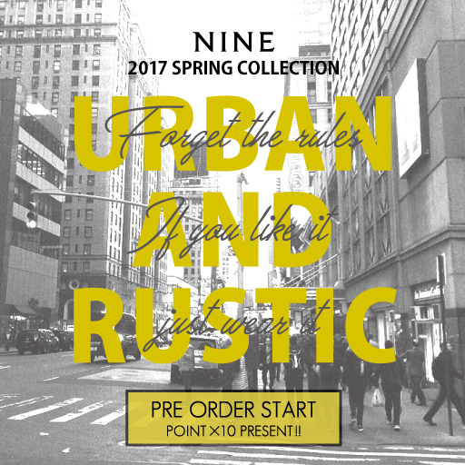 【Pre Order START!!】NINE 2017 SPRING COLLECTION
